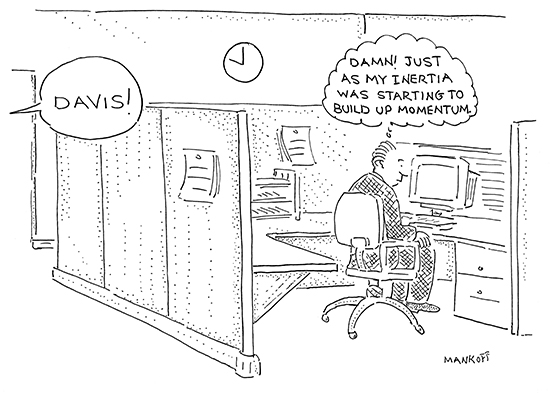 New Yorker cartoon: Just as my inertia was starting to build up