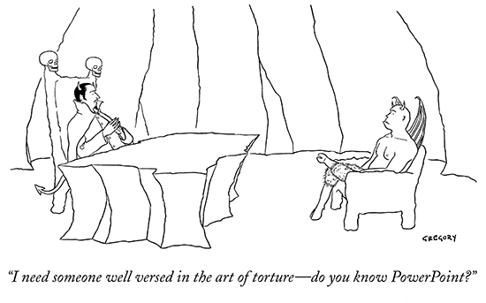 I need someone well versed in the art of torture - do you know PowerPoint