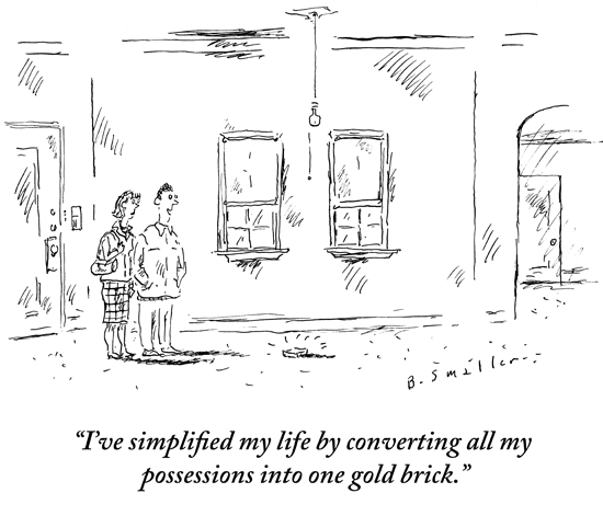 New Yorker Cartoon - I simplified my life by converting all my possessions to one gold brick