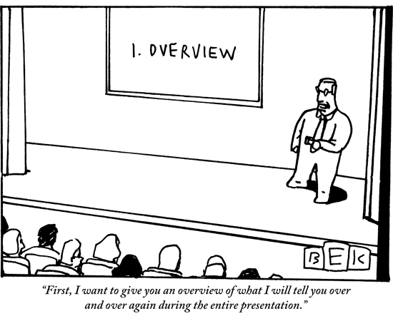 New Yorker Cartoon - I want to give you an overview of what I will tell you over and over again during the entire presentation
