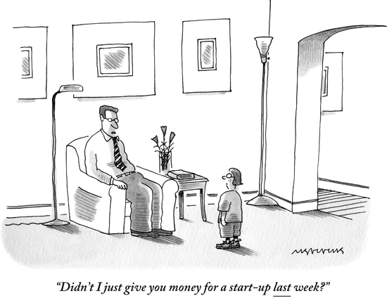 New Yorker cartoon - Didn't I just give you money for a startup last week?