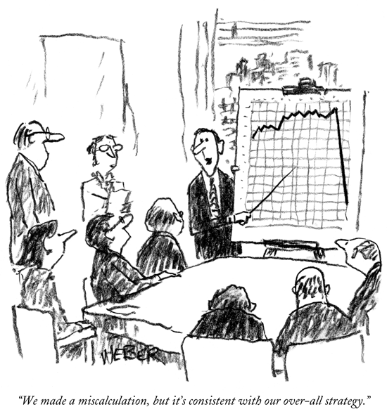 New Yorker cartoon - We made a miscalculation, but it's consistent with our overall stategy