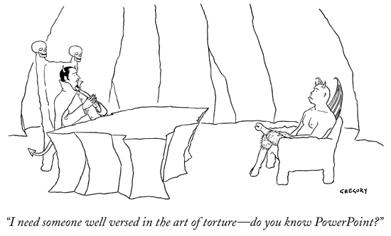 New Yorker Cartoon - I need someone well versed in the art of torture - do you know PowerPoint